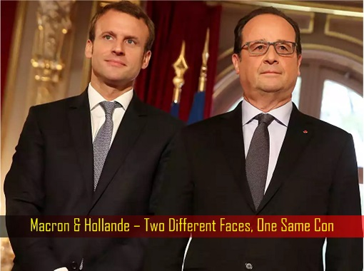 France Macron and Hollande – Two Different Faces, One Same Con