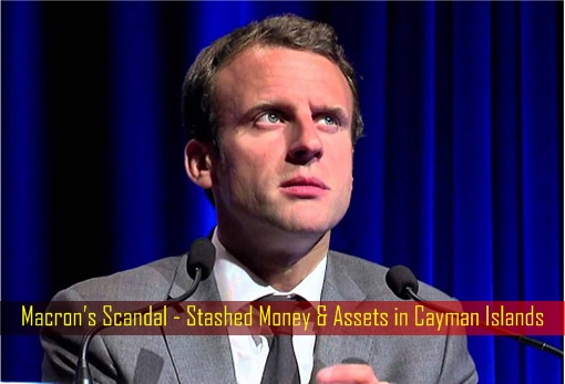 Macron's Scandal - Stashed Money and Assets in Cayman Islands