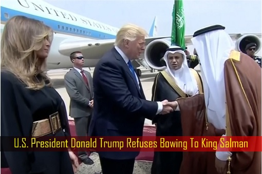 U.S. President Donald Trump Refuses Bowing To King Salman
