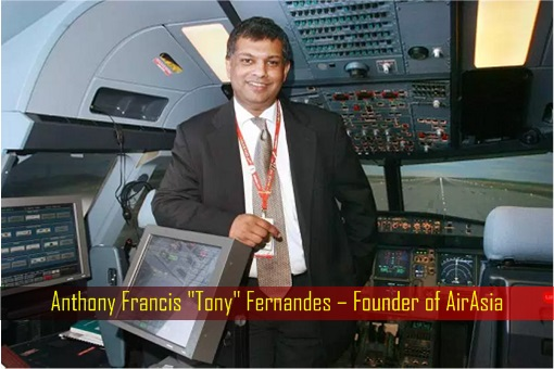 Anthony Francis Tony Fernandes – Founder of AirAsia