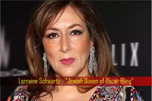 Lorraine Schwartz - Jewish Queen of Oscar Bling