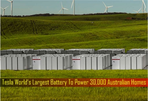 Tesla World's Largest Battery To Power 30,000 Australian Homes