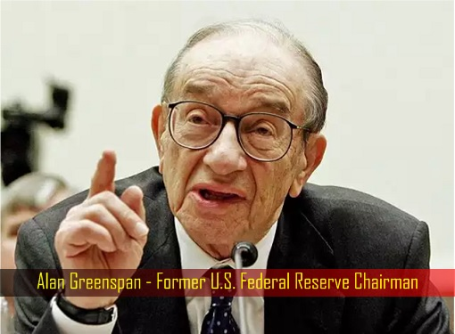Alan Greenspan - Former U.S. Federal Reserve Chairman