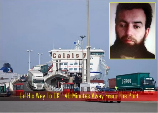 Identified, Shot and Arrested - Terrorist Hamou Bachir - 40 Minutes Away From Port To UK