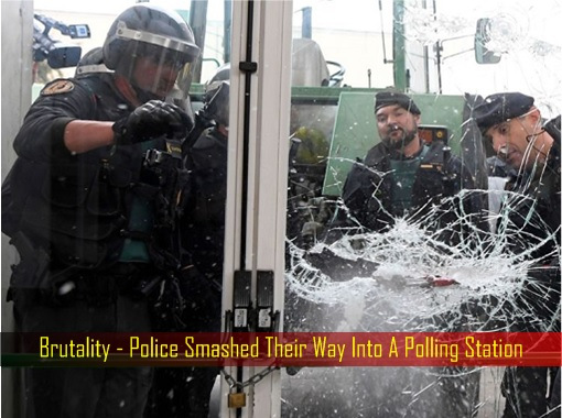 Catalonia Independence Vote - Brutality - Police Smashed Their Way Into A Polling Station