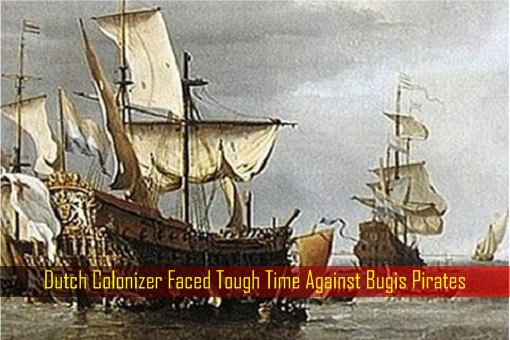 Dutch Colonizer Faced Tough Time Against Bugis Pirates