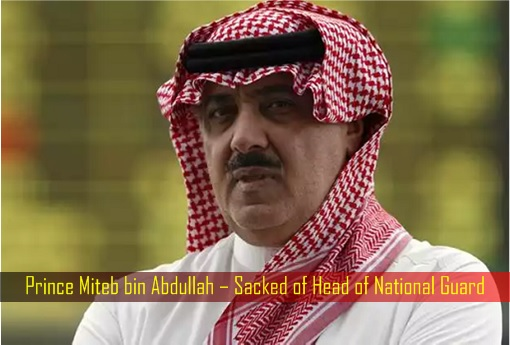 Prince Miteb bin Abdullah – Sacked of Head of National Guard