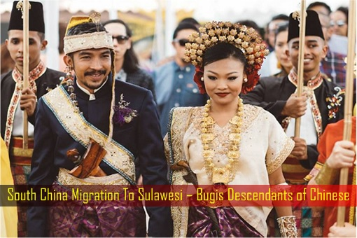 South China Migration To Sulawesi – Bugis Descendants of Chinese