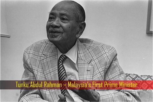 Tunku Abdul Rahman – Malaysia First Prime Minister