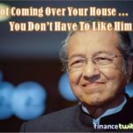 Mahathir As World's Oldest PM - He's Not Coming Over Your House, You Don't Have To Like Him