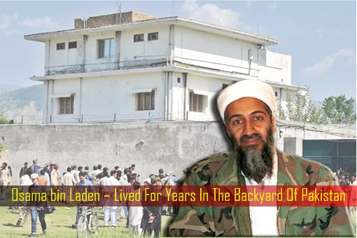 Osama bin Laden – Lived For Years In The Backyard Of Pakistan