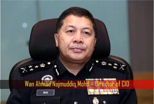 Wan Ahmad Najmuddin Mohd – Director of CID