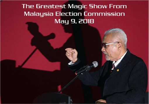 The Greatest Magic Show From Malaysia Election Commission - May 9, 2018