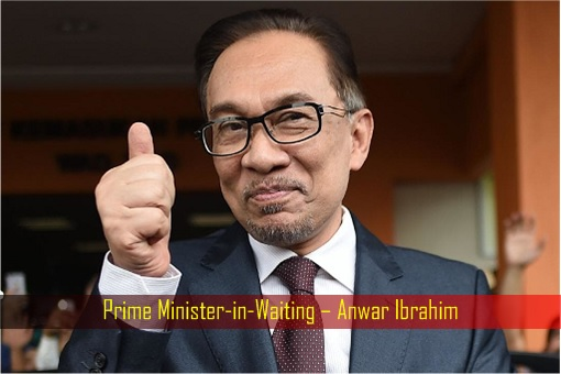 Prime Minister-in-Waiting – Anwar Ibrahim