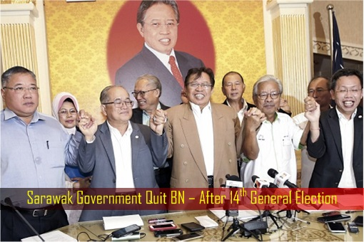 Sarawak Government Quit BN – After 14th General Election