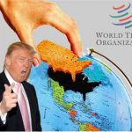 Forget Tariff, Now Trump Has Threatened - 100 Times - To Withdraw U.S. From WTO