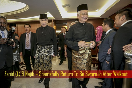 Zahid and Najib – Shamefully Return To Be Sworn In After Walkout