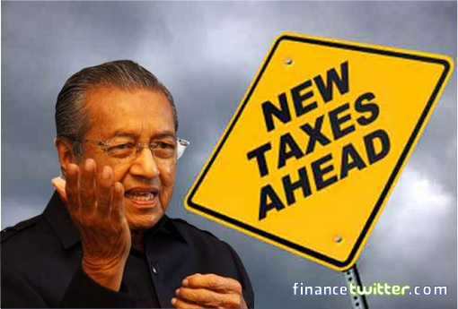 Mahathir Mohamad - New Taxes Ahead