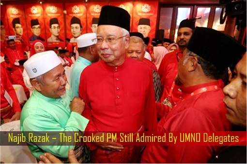 Najib Razak – The Crooked PM Still Admired By UMNO Delegates