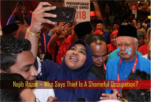 Najib Razak – Who Says Thief Is A Shameful Occupation - UMNO General Assembly 2018