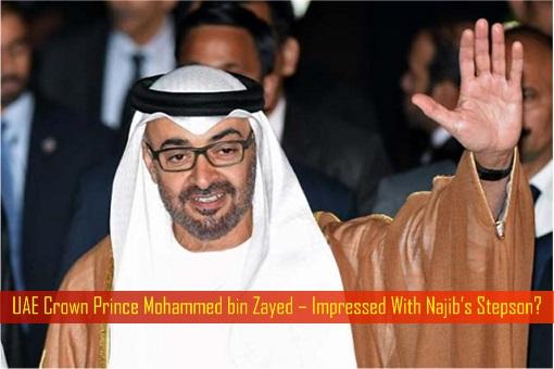 UAE Crown Prince Mohammed bin Zayed – Impressed With Najib Stepson Riza Aziz
