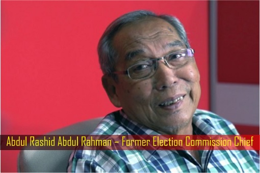 Abdul Rashid Abdul Rahman – Former Election Commission Chief
