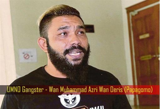 UMNO Gangster - Wan Muhammad Azri Wan Deris - Papagomo