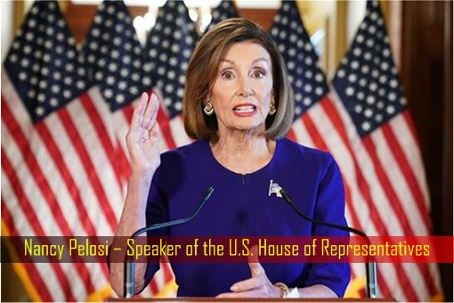 Nancy Pelosi – Speaker of the United States House of Representatives