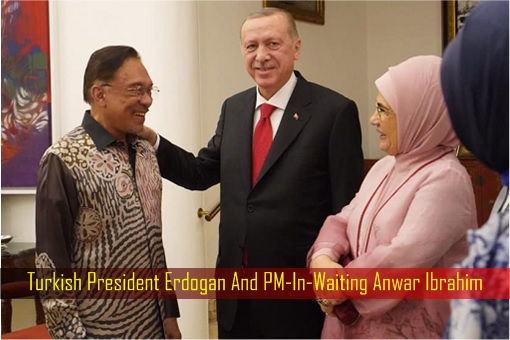 Turkish President Erdogan And PM-In-Waiting Anwar Ibrahim