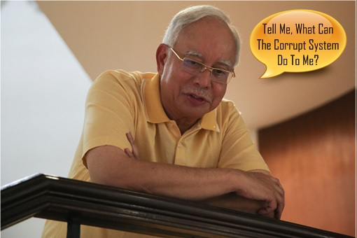 Najib Razak - What Can The Corrupt System Do To Him