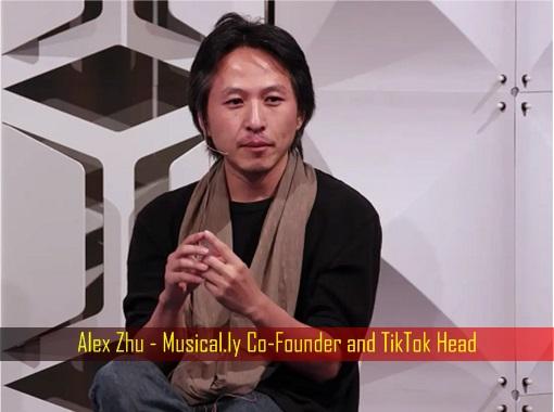 Alex Zhu - Musical.ly Co-Founder and TikTok Head
