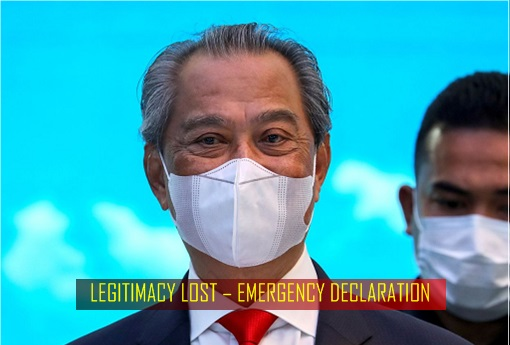 Muhyiddin Yassin - Legitimacy Lost - Emergency Declaration