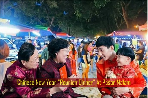 Chinese New Year Reunion Dinner At Pasar Malam