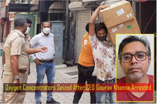 Coronavirus - Oxygen Concentrators Seized After Matrix Cellular Services CEO Gourav Khanna Arrested