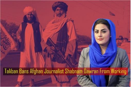 Taliban Bans Afghan Journalist Shabnam Dawran From Working