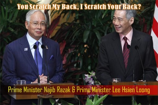Prime Minister Najib Razak and Prime Minister Lee Hsien Loong - You Scratch My Back, I Scratch Your Back