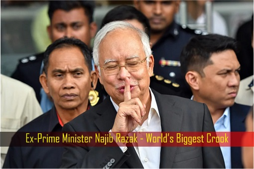 Ex-Prime Minister Najib Razak - World Biggest Crook