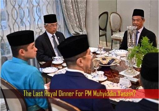 The Last Royal Dinner For PM Muhyiddin Yassin - King Sultan Abdullah